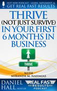 Thrive (Not Just Survive) In Your First Six Months in Business