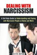 Dealing with Narcissism: A Self-Help Guide to Understanding and Coping with Narcissist People at Home and Work