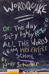 Wordquake Or: The Day Izzy Ashby Removed All the Words from Her Entire School