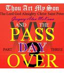 Thou Art My Son. Part Three. WW3 and the Passover Day.