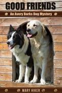 Good Friends: An Avery Barks Dog Mystery