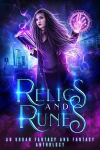 Relics and Runes: An Urban Fantasy and Fantasy Anthology