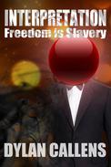 Interpretation:  Freedom is Slavery