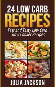 24 Low Carb Recipes: Fast and Tasty Low Carb Slow Cooker Recipes