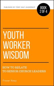 Youth Worker Wisdom: How to Relate to Senior Church Leaders