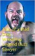 Tale of a Mad Dog : Wrestling Legend Buzz Sawyer
