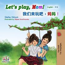 Let's Play, Mom! (English Mandarin Chinese Bilingual)