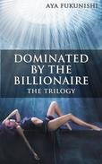 Dominated by the Billionaire: The Trilogy