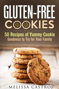 Gluten-Free Cookies: 50 Recipes of Yummy Cookie Goodness to Try for Your Family