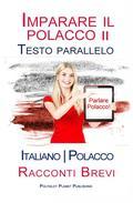 Imparare il polacco II - Testo parallelo [Italiano - Polacco] Racconti Brevi