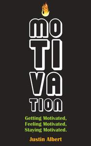 Motivation: Getting Motivated, Feeling Motivated, Staying Motivated: Motivation Psychology - Ultimate Motivational: A Practical Guide to Awaken Your Inner Motive