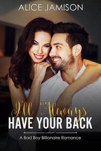 I'll Always Have Your Back (A Bad Boy Billionaire Romance)