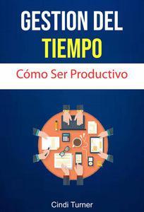 Gestión Del Tiempo: Cómo Ser Productivo