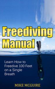 Freediving Manual: Learn How to Freedive 100 Feet on a Single Breath