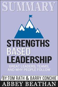 Summary of Strengths Based Leadership: Great Leaders, Teams, and Why People Follow by Tom Rath & Gallup Press
