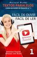 Aprender Francês - Textos Paralelos | Fácil de ouvir - Fácil de ler | CURSO DE ÁUDIO DE FRANCÊS N.º 1