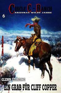 Circle C-Ranch #6: Ein Grab für Cliff Copper