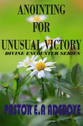 Anointing for Unusual Victory