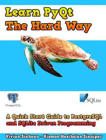 Learn PyQt The Hard Way: A Quick Start Guide to PostgreSQL and SQLite Driven Programming