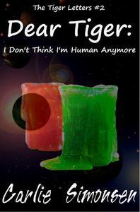Dear Tiger: I Don't Think I'm Human Anymore