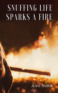 Snuffing Life Sparks a Fire