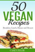 50 Vegan Recipes: Breakfast, Lunch, Dinner and Dessert
