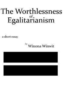 The Worthlessness of Egalitarianism