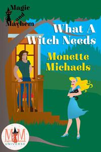 What A Witch Needs: Magic and Mayhem Universe