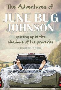 The Adventures of June Bug Johnson: Growing Up in the Shadows of the Proverbs