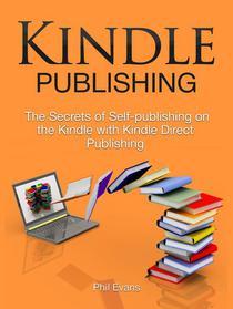 Kindle Publishing: The Secrets of Self-publishing on the Kindle with Kindle Direct Publishing