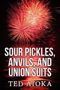 Sour Pickles, Anvils, and Union Suits