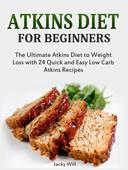 Atkins Diet for Beginners: The Ultimate Atkins Diet for Weight Loss with 24 Atkins Diet Recipes