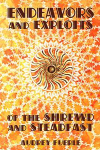 Endeavors and Exploits of the Shrewd and Steadfast