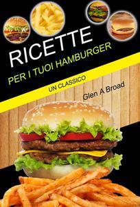 Ricette per i tuoi hamburger: un classico