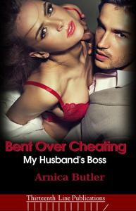 Bent Over Cheating: My Husband's Boss