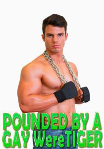Pounded By A Gay WereTiger: Fucked Hard, Erotic Romance, Face Fucking, Creampie, Paranormal Shifter, Rough Hardcore Explicit