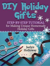 DIY Holiday Gifts: Step-by-Step Tutorial for Making Unique Homemade Holiday Gifts