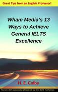 Wham Media's 13 Ways to Achieve General IELTS Excellence
