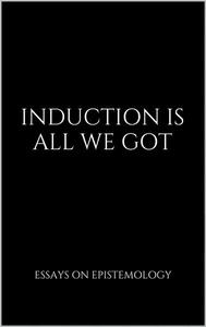 Induction Is All We Got