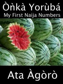 Onka Yoruba: My First Naija Numbers (A Child's Yoruba-English Picture Book of Counting)