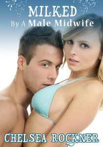Milked By A Male Midwife (Lactation Erotica)