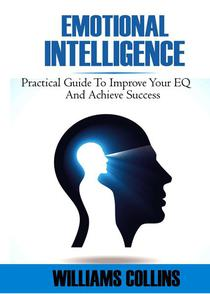 Emotional Intelligence: Practical Guide to Improve Your EQ and Achieve Success
