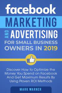 Facebook Marketing and Advertising for Small Business Owners