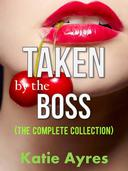 Taken by the Boss (The Complete Collection)