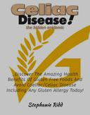 Coeliac Disease the hidden epidemic!: Discover The Amazing Health Benefits   Of Gluten Free Foods And Avoid Coeliac/Celiac Disease Including Any Gluten   Allergy Today!