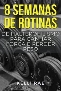 8 semanas de rotinas de halterofilismo para ganhar força e perder peso