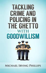 Tackling Crime and Policing in the Ghetto with Goodwillism