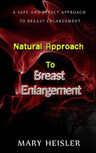 Natural Approach to Breast Enlargement: A Safe and Effect Approach to Breast Enlargement