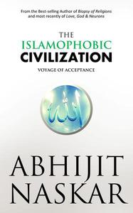 The Islamophobic Civilization: Voyage of Acceptance