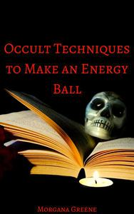 Occult Techniques to Make an Energy Ball